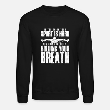 Outdoor Swimming Pool If You Think Your Sport is Hard try doing it hold - Crewneck Sweatshirt