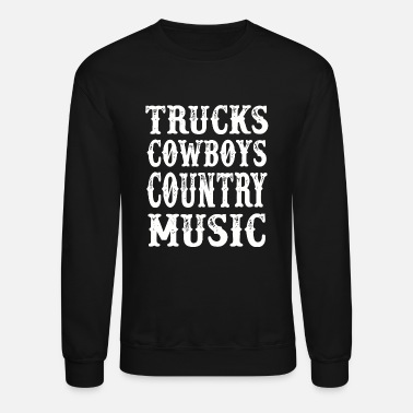 Country Music Country - trucks cowboys country music - - Crewneck Sweatshirt