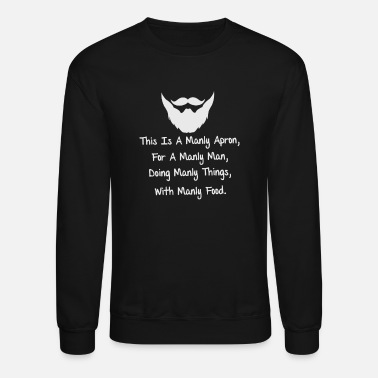 Manly This Is a Manly Apron Barbecue - Crewneck Sweatshirt