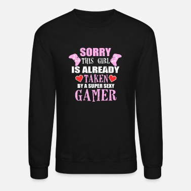 Already Taken SORRY THIS GIRL IS ALREADY TAKEN - Unisex Crewneck Sweatshirt