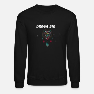 Dream DREAM BIG OWL - Crewneck Sweatshirt