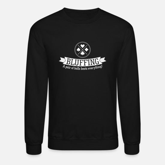 Ace Of Spades Hoodies & Sweatshirts - Bluffing Balls Beat Everything - Unisex Crewneck Sweatshirt black