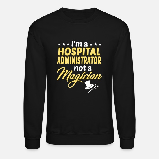 Hospital Administrator Clothing Hoodies & Sweatshirts - Hospital Administrator - Unisex Crewneck Sweatshirt black