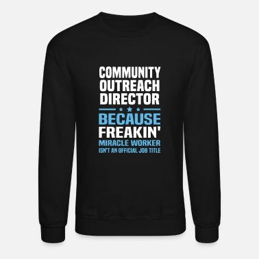 Community Community Outreach Director - Unisex Crewneck Sweatshirt