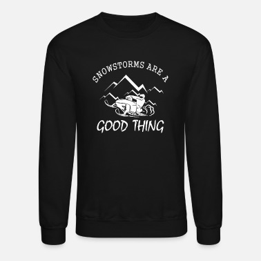 Snowstorm Snowmobile Snowstorms Are A Good Thing Cute Sn - Unisex Crewneck Sweatshirt