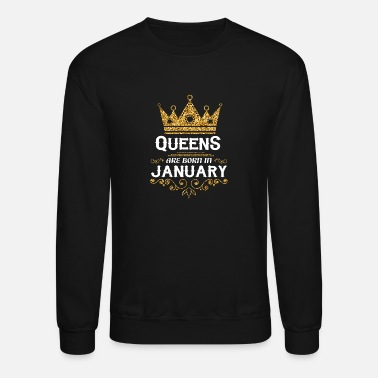 A Queen Was Born In January queens are born in january - Unisex Crewneck Sweatshirt