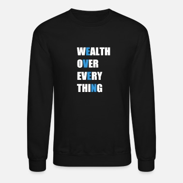 even wealth over every thing Shirt & Gifts - Crewneck Sweatshirt