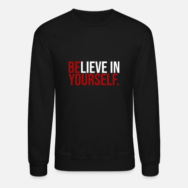 Motivational Quotes Be Yourself Believe in Yourself Motivation Quote - Unisex Crewneck Sweatshirt