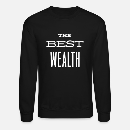 Wealth Hoodies & Sweatshirts - The best wealth - Unisex Crewneck Sweatshirt black