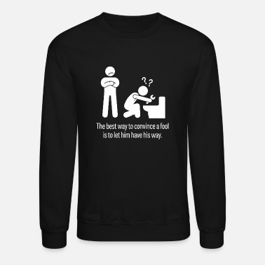 Best Him The Best Way To Convince A Fool Is To Let Him Have - Unisex Crewneck Sweatshirt