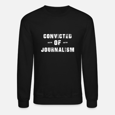 Journalism Convicted of journalism T-shirt - Unisex Crewneck Sweatshirt