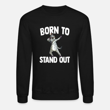 Zebra Born To Stand Out Dabbing Zebra African Safari - Unisex Crewneck Sweatshirt