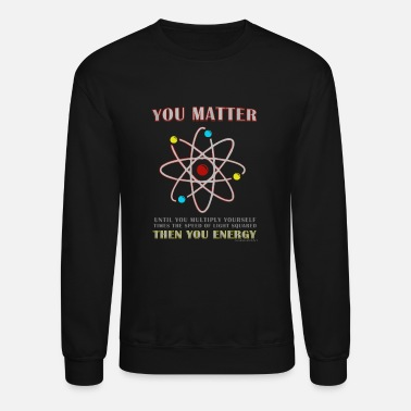 Bathing You Matter Then You Energy - Unisex Crewneck Sweatshirt