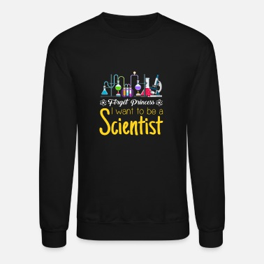 Scientist Forget Princess I Want To Be A Scientist - Unisex Crewneck Sweatshirt