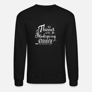Dinner Thinner Before Thanksgiving Dinner Funny Holiday - Unisex Crewneck Sweatshirt