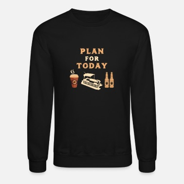 Pontoon Plan the Day Pontooning Boat Pontoon Drinking - Unisex Crewneck Sweatshirt