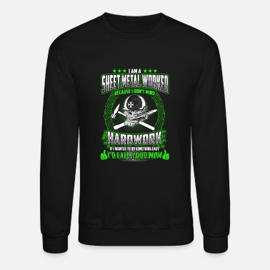 Worker I Am A Sheet Metal Worker - Crewneck Sweatshirt