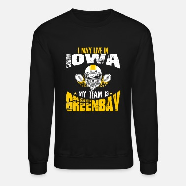 Greenbay GREENBAY - i may live LOWA my team is GREENBAY - Unisex Crewneck Sweatshirt