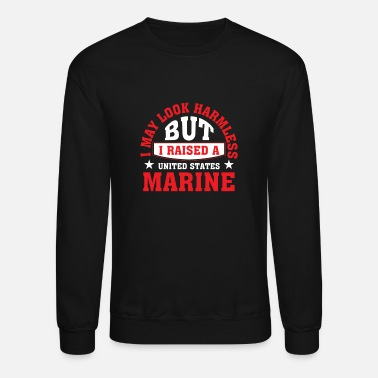 Marine I May Look Harmless But I Raised A US Marine - Unisex Crewneck Sweatshirt