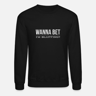 Bluffing Poker Gift for Bluffing Hands - Unisex Crewneck Sweatshirt