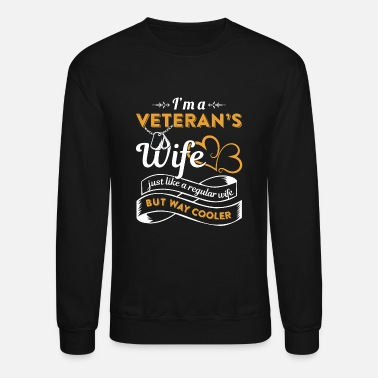 Wife I Am A Veteran Wife Just Loke A Regular Wife But W - Unisex Crewneck Sweatshirt