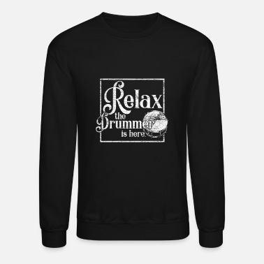 Relax Relax the drummer is here - Unisex Crewneck Sweatshirt