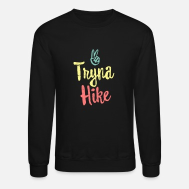 Hiking Tryna Hike TShirt - Outdoor Camping Hiking Gift - Crewneck Sweatshirt
