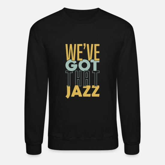 Birthday Hoodies & Sweatshirts - We've got that Jazz band apparel gift - Unisex Crewneck Sweatshirt black