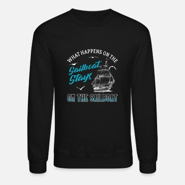 Sailboat What Happens On The Sailboat Stays On The Sailboat - Unisex Crewneck Sweatshirt