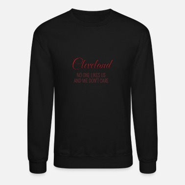 No One Likes Us Cleveland No One Likes Us And We Don't Care - Crewneck Sweatshirt