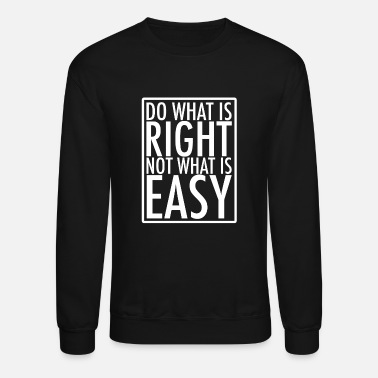 Do What Is Right Not What Is Easy - Crewneck Sweatshirt