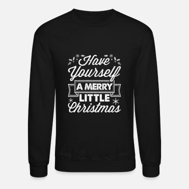 Yourself Have Yourself A Merry Little Christmas - Crewneck Sweatshirt