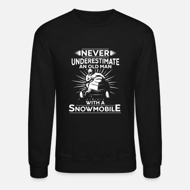 Man never underestimate an old man with a snowmobile - Crewneck Sweatshirt