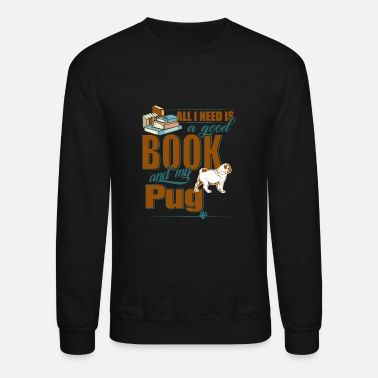 All I Need Is My Books And My Dog All I Need Is A Good Book And My Pug - Unisex Crewneck Sweatshirt