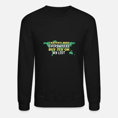 Advenutre i havent been everywhere but it's on my list - Unisex Crewneck Sweatshirt