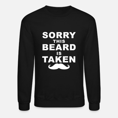 Beard Mens Sorry This Beard is Taken - Valentines Day - Unisex Crewneck Sweatshirt