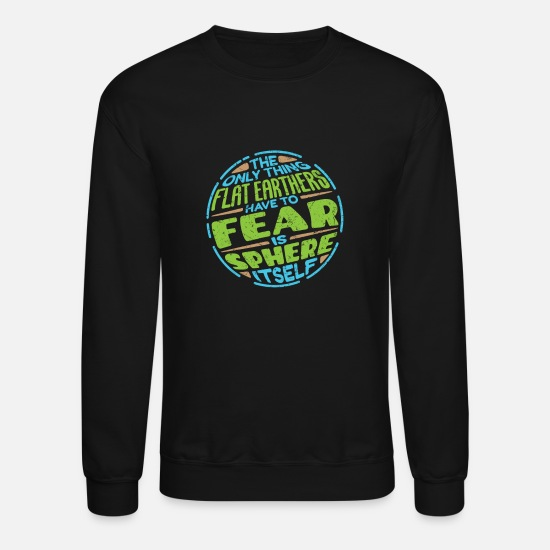 Round-earth Hoodies & Sweatshirts - Anti Flat Earth Fear Is Sphere Itself - Unisex Crewneck Sweatshirt black