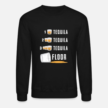 Tequila Tequila Shots Floor Funny Party Drinking - Unisex Crewneck Sweatshirt