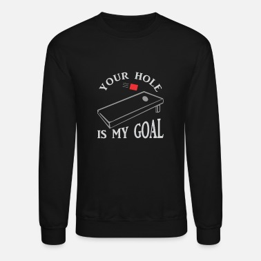 Goal Your Hole Is My Goal Inappropriate Cornhole - Unisex Crewneck Sweatshirt