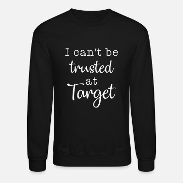 Target I cant be trusted at target engineer - Unisex Crewneck Sweatshirt
