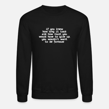 If you knew, you wouldn't want to be famous - Unisex Crewneck Sweatshirt