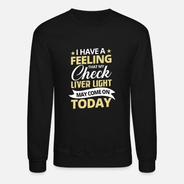 Feeling I have feeling that my check liver light - Unisex Crewneck Sweatshirt