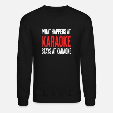 Mothers Day What Happens At Karaoke Stays At Karaoke - Unisex Crewneck Sweatshirt