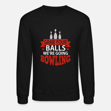 Meme Grab Your Balls We're Going Bowling - Unisex Crewneck Sweatshirt