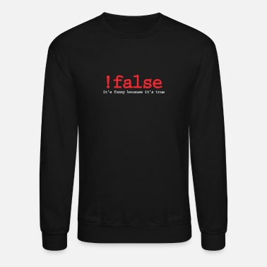 Code False It's Funny Because It's True Programmer - Unisex Crewneck Sweatshirt
