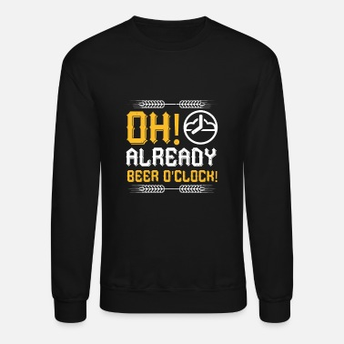 Oh Already Beer Oclock Oh, Already Beer O'clock! - Unisex Crewneck Sweatshirt