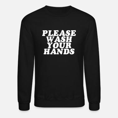 Please please wash your hands hand washing saves lives - Unisex Crewneck Sweatshirt
