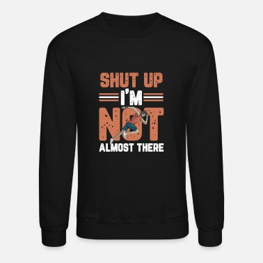Sprinting Shut Up I´m Not Almost There Design for a hobby - Unisex Crewneck Sweatshirt