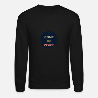 I come in peace sticker being kind being human fri - Unisex Crewneck Sweatshirt