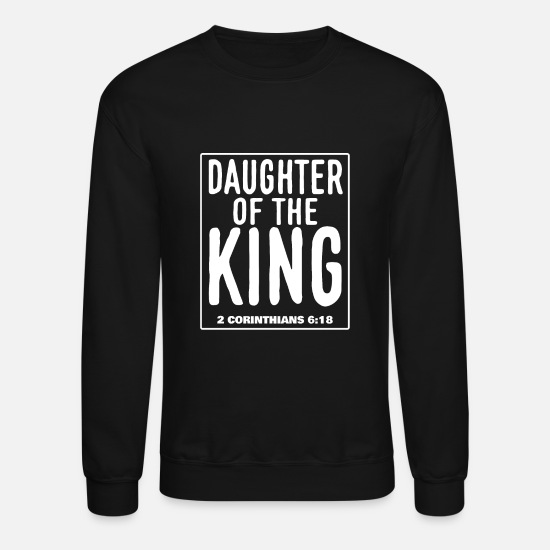 Christianity Hoodies & Sweatshirts - Daugther of the King - 2.Corinthians 6:18 - Unisex Crewneck Sweatshirt black